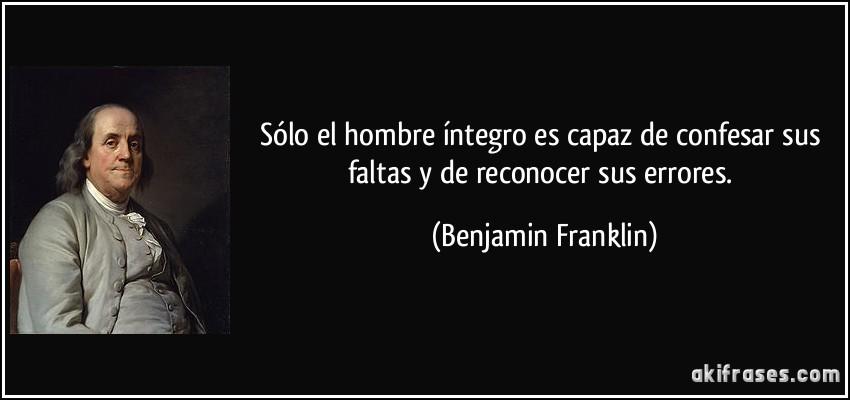 frase-solo-el-hombre-integro-es-capaz-de-confesar-sus-faltas-y-de-reconocer-sus-errores-benjamin-franklin-136955